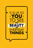 It Is Up To You To See The Beauty Of Everyday Things. Inspiring Creative Motivation Quote. Vector Typography Banner Royalty Free Stock Image