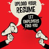 Upload your resume - Let employers find you. Megaphone Hands business concept with text Upload your resume - Let employers find you, vector illustration Royalty Free Stock Photography