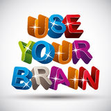 Use your brain. Use your brain phrase made with colorful 3d letters, vector design Royalty Free Stock Image