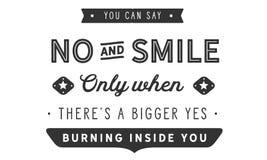 Usted puede decir no y sonreír solamente cuando allí el ` s un sí ardiente más grande dentro de usted libre illustration