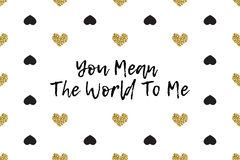 Valentine greeting card with text, black and gold hearts. Inscription - You Mean The World To Me Royalty Free Stock Photography