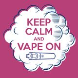 Vape poster. Print for T-shirt. Keep Calm and Vape on. Cloud of steam with letters and vaporizer. Vape poster. Keep Calm and Vape on. Cloud of steam with Royalty Free Stock Image