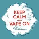 Vape poster. Print for T-shirt. Keep Calm and Vape on. Cloud of steam with letters and vaporizer. Vape poster. Keep Calm and Vape on. Cloud of steam with Royalty Free Stock Photos