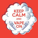 Vape poster. Print for T-shirt. Keep Calm and Vape on. Cloud of steam with letters and vaporizer. Vape poster. Keep Calm and Vape on. Cloud of steam with Stock Photo