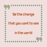 Var ändringen som du önskar att se i världen Arkivbild