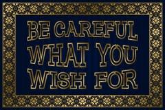 Var försiktig vad du önskar för Engelsk ordstäv Arkivfoto