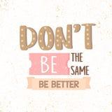 Var inte samma, är bättre Motivational citationstecken Royaltyfri Fotografi