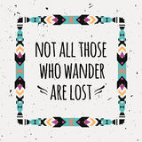 Vector abstract geometric ethnic frame with typographic text. `Not all those who wander are lost`. Poster with tribal graphic design elements. Boho style Royalty Free Stock Photos