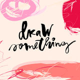 Vector artistic lettering. Candid abstract style typeface. Inspirational quote. Draw something. Brush paint background. Poster, banner, flyer, social media Stock Photography