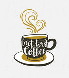Vector background with coffee cup and lettering `but first coffee`. Stock Images