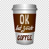 VECTOR coffee to go cup with hand drawn letters. VECTOR coffee to go cup with hand drawn letters: `OK but first coffee Royalty Free Stock Photos