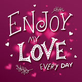 Vector hand drawing lettering phrase - enjoy my love every day - with brunch. Background contains luminous hearts Royalty Free Stock Photography