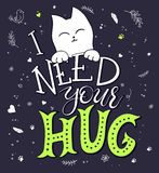 Vector hand drawing lettering phrase - i need your hug - with nice cat  and decorative element.  Design for wall art Stock Photo