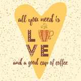 Vector hand drawn coffee lettering poster on heart shape. All you need is love and a good cup of coffee vector lettering poster. Sketch illustration of heart Stock Image
