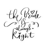 Vector hand drawn lettering phrase for Bachelorette party, hen party or bridal shower. The Bride is always right - Vector hand drawn lettering phrase for vector illustration