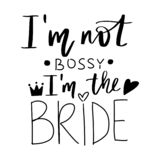 Vector hand drawn lettering phrase for Bachelorette party, hen party or bridal shower. I`m not bossy, I`m the bride - Vector hand drawn lettering phrase for royalty free illustration