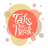 Vector hand drawn lettering. Take a break. Typogrraphic inspirational quote on colorful background. Royalty Free Stock Photo