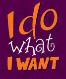 Vector hand lettering quote - I do what I want - on a purple backdrop Royalty Free Stock Photos