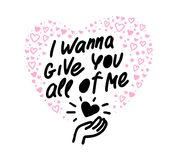 Vector hand made lettering love quote I wanna give you all of me & decor elements and pattern isolated on white background. Stock Photography
