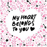 Vector hand made lettering love quote My heart belongs to you and decor elements and pattern isolated on white background. Royalty Free Stock Images