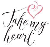 Inscription for the Valentine card Take my heart Royalty Free Stock Photo