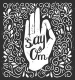 Vector illustration with yoga gesture and swirls. Vector illustration in black and white colors with hand in meditation pose and phrase Say Om. Isolated white Stock Photo