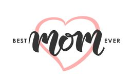 Greeting card with handwritten lettering of Best Mom Ever. Happy Mothers Day. stock illustration