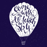 Vector illustration of hand lettering inspiring quote - come with me to touch the sky in balloon silhouette. Can be used for valen stock illustration