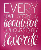 Vector illustration of hand lettering inspiring quote - every love story is beautiful but ours is my favorite. Can be used for val Royalty Free Stock Photography