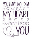 Vector illustration of hand lettering inspiring quote - you have no idea how fast my heart races when I see you. Can be used for v Stock Photography