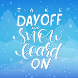 Vector illustration of hand lettering winter phrase with snowflakes on sky and mountain background. Take day off and snowboard on Stock Images