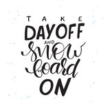 Vector illustration of hand lettering winter phrase with snowflakes. take day off and snowboard on.  Royalty Free Stock Photo