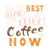 Vector ink lettering. Hand drawn quote. The best time to drink coffee is now Royalty Free Stock Image