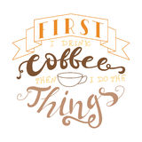 Vector ink lettering. Hand drawn quote. First i drink coffee then i do the things Stock Photography