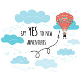 Vector inspirational quote Say yes to new adventures decorated hot air balloon and clouds. Vector card with inspirational quote Say yes to new adventures Royalty Free Stock Images