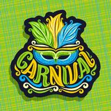 Vector logo for Carnival. Poster with brazilian feather headdress and venetian masquerade mask, original font for word title carnival, sign for carnival in Royalty Free Stock Images