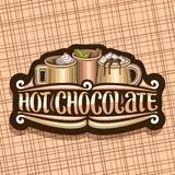 Vector logo for Hot Chocolate. Decorative label with 3 cups of traditional fall desserts, dripping melted chocolate, original brush lettering for words hot royalty free illustration