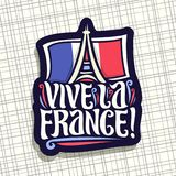 Vector logo for motto Vive La France!. Dark sign for patriotic holiday of france with french national flag and abstract eiffel tower in paris, original brush Royalty Free Stock Photos