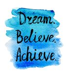 Vector motivational lettering illustration. Vector grunge illustration with handwritten words Dream Believe Achieve with bright blue textured watercolor stain on Stock Photography