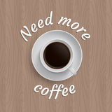 Vector poster with cup of coffee. And quote 'Need more coffee Royalty Free Stock Photography