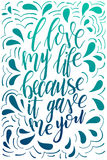 Vector poster with sweet quote. Hand drawn lettering for card design. Romantic background. I love my life because it gave me you Royalty Free Stock Photography
