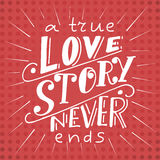 Vector poster with sweet quote. Hand drawn lettering for card design. Romantic background.A true love story never ends Royalty Free Stock Photo
