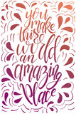 Vector poster with sweet quote. Hand drawn lettering for card design. Romantic background. You make this world an amazing place Stock Image