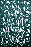 Vector poster with sweet quote. Hand drawn lettering for card design. Romantic background. You make this world an amazing place Stock Images