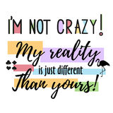 Vector quote i m not crazy. My reality is just diffeent than you - Alice in Wonderland . ideal for printing on t-shirts. Or poster Stock Photos