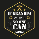 Vector quote - If Grandpa Can t Fix It, No One Grandfather gift. Happy grandparents day card. ideal for printing Stock Images