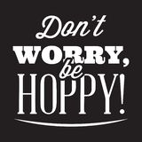 Vector stylized quote on the topic of beer. White text on a black background. don t worry, be hoppy.  stock illustration