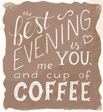 Vector vintage hand drawn lettering quote - the best evening is me you and cup of coffee Royalty Free Stock Images