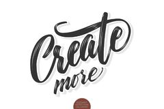 Vector volumetric Create more phrase. Hand drawn motivation card with modern brush calligraphy. Isolated on white. Background with shadows and highlights Stock Image