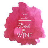 Vector watercolor splash with text quote about wine. Abstract wine purple blot background. Isoated vector watercolor splash with text quote: Save water drink Stock Photography